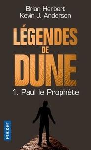 Brian Herbert et Kevin James Anderson - Légendes de Dune Tome 1 : Paul le prophète.
