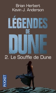Brian Herbert et Kevin James Anderson - Légendes de Dune Tome 2 : Le Souffle de Dune.