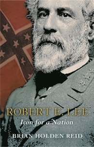 Brian Holden Reid - Robert E. Lee - Icon for a Nation.