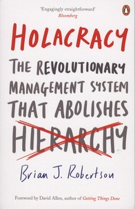 Brian-J Robertson - Holacracy - The Revoltionary Management System that Abolishes Hierarchy.