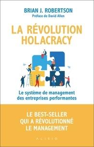Brian-J Robertson - La révolution holacracy - Le système de management des entreprises performantes.