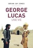 Brian Jay Jones - George Lucas, une vie.