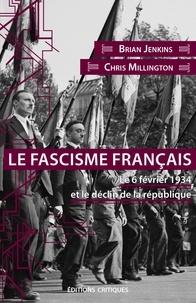 Brian Jenkins et Chris Millington - Le fascisme français - Le 6 février 1934 et le déclin de la République.