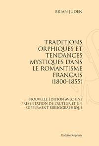 Brian Juden - Traditions orphiques et tendances mystiques dans le romantisme français (1800-1855) - Nouvelle édition avec une présentation de l'auteur et un supplément bibliographique. (1971)..