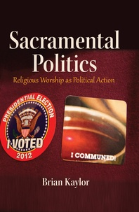 Brian Kaylor - Sacramental Politics - Religious Worship as Political Action.