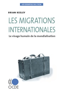 Brian Keeley - Les migrations internationales - Le visage humain de la mondialisation.
