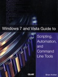 Brian Knittel - Windows 7 and Vista Guide to Scripting, Automation, and Command Line Tools.