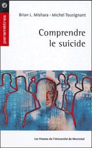 Brian-L Mishana et Michel Tousignant - Comprendre le suicide.