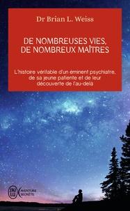 Brian L. Weiss - De nombreuses vies, de nombreux maîtres - L'histoire véritable d'un éminent psychiatre, de sa jeune patiente et de leur découverte de l'au-delà.