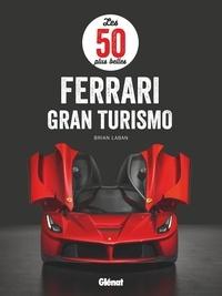 Brian Laban et Francis Dréer - Les 50 plus belles Ferrari Gran Turismo.