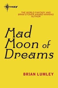 Brian Lumley - Mad Moon Of Dreams.