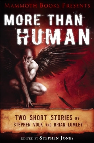 Mammoth Books presents More Than Human. Two short stories by Stephen Volk and Brian Lumley