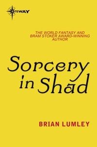 Brian Lumley - Sorcery in Shad.