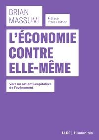 Brian Massumi et Armelle Chrétien - L'économie contre elle-même - Vers un art anti-capitaliste de l'événement.