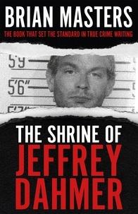 Brian Masters - The Shrine of Jeffrey Dahmer.