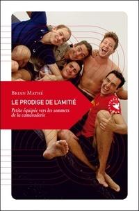 Brian Mathé - Le prodige de l'amitié - Petite équipée vers les sommets de la camaraderie.