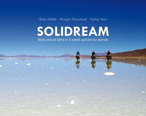 Brian Mathé et Morgan Monchaud - Solidream - Trois ans de défis et d'amitié autour du monde.