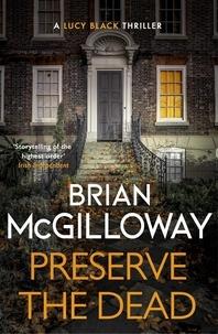 Brian McGilloway - Preserve The Dead - a tense, gripping crime novel.