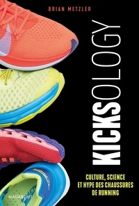 Brian Metzler - Kicksology - Hype, science et culture des chaussures de running.