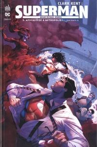 Brian Michael Bendis et John JR Romita - Clark Kent : Superman Tome 5 : Apocalypse à Métropolis !.
