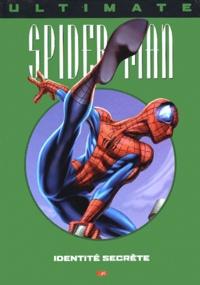 Brian Michael Bendis et Mark Bagley - Ultimate Spider-Man Tome 4 : Identité secrète.