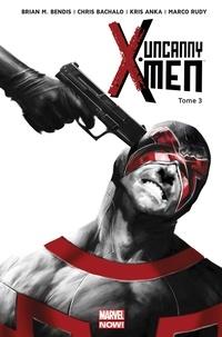 Brian Michael Bendis et Christopher Bachalo - Uncanny X-Men Tome 3 : .