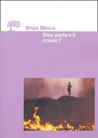 Brian Moore - Dieu parle-t-il créole ?.