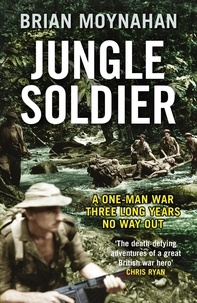 Brian Moynahan - Jungle Soldier - The true story of Freddy Spencer Chapman.