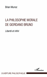Brian Munoz - La philosophie morale de Giordano Bruno - Liberté et infini.