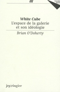 Brian O'Doherty - White Cube - L'espace de la galerie et son idéologie.