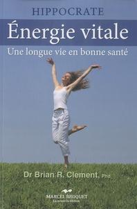 Brian-R Clement et  Institut Hippocrate - Energie vitale - Une longue vie en bonne santé.