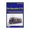Brian Rampp - Die Baureihe E 18 - Legendäre Schnellzuglokomotiven in Deutschland und Osterreich.