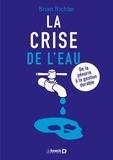 Brian Richter - La crise de l'eau - De la pénurie globale à la gestion durable.