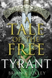 Brian Ruckley - A Tale of the Free: Tyrant.