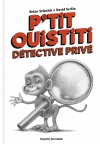 Brian Selznick et David Serlin - P'tit Ouistiti, détective privé.