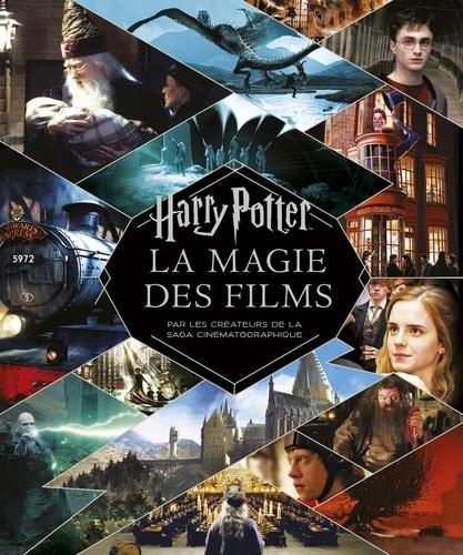 Harry Potter. La magie des films par les créateurs de la saga cinématographique