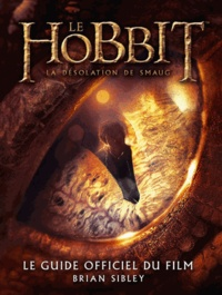 Brian Sibley - Le Hobbit, la désolation de Smaug - Le guide officiel du film.