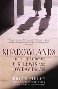 Brian Sibley - Shadowlands: The True Story of C S Lewis and Joy Davidman.