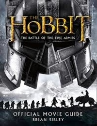 Brian Sibley - The Hobbit, The Battle of the Five Armies - Official Movie Guide.