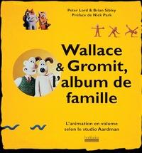 Brian Sibley et Peter Lord - Wallace & Gromit, l'album de famille.