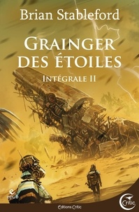 Brian Stableford - Grainger des étoiles Intégrale 2 : Un petit coin de paradis ; Le Feris ; Le Chant du cygne.