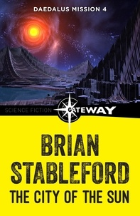 Brian Stableford - The City of the Sun: Daedalus Mission 4.
