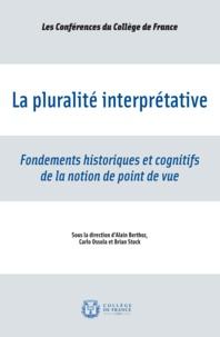Brian Stock et Carlo Ossola - La pluralité interprétative - Fondements historiques et cognitifs de la notion de point de vue.