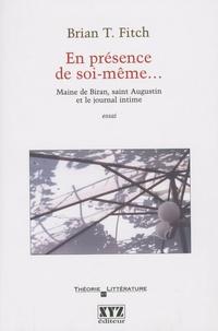 Brian T. Fitch - En présence de soi-même... - Maine de Biran, saint Augustin et le journal intime.