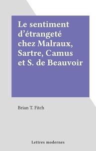 Brian T. Fitch - Le sentiment d'étrangeté chez Malraux, Sartre, Camus et S. de Beauvoir.