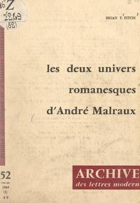 Brian T. Fitch et Michel J. Minard - Les deux univers romanesques d'André Malraux.