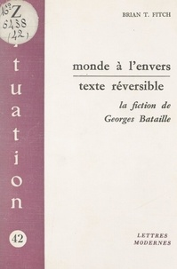 Brian T. Fitch - Monde à l'envers, texte réversible - La fiction de Georges Bataille.