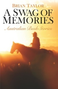 Brian Taylor - A Swag of Memories - Australian bush stories.