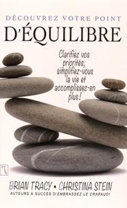 Brian Tracy et Christina Stein - Découvrez votre point d'équilibre - Clarifiez vos priorités, simplifiez-vous la vie et accomplissez-en plus !.