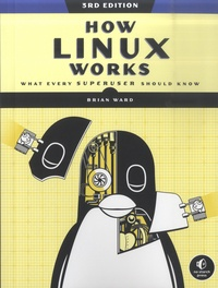Brian Ward - How Linux Works - What Every Superuser Should Know.